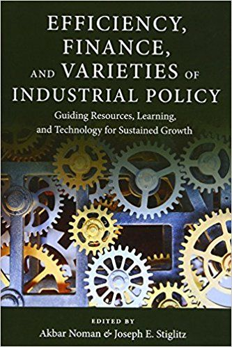 Efficiency, Finance, and Varieties of Industrial Policy: Guiding Resources, Learning, and Technology for Sustained Growth (PRINT) Request/Solicitar: http://biblioteca.cepal.org/record=b1253736