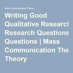 Writing Good Qualitative Research Questions | Mass Communication Theory