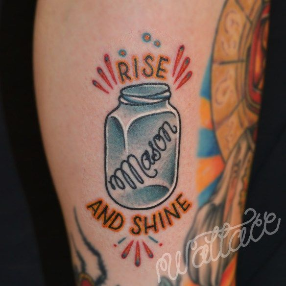 """Rise And Shine"" Mason Jar Tattoo. Or, Moonshine Jar"