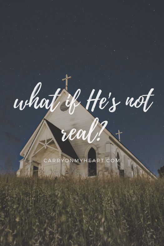 What if He's not real? Doubt is a part of every Christians walk. What do we do when we doubt?– Carry on My Heart. #God #Godisreal