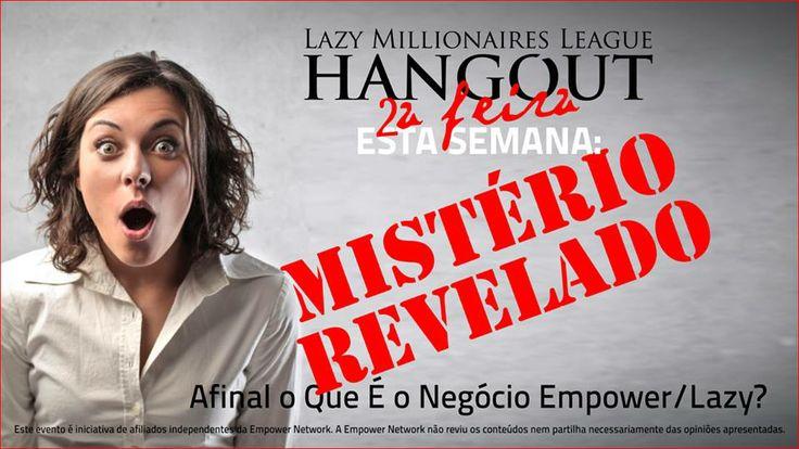 Não percas a oportunidade de saber tudo sobre o negócio da Empower Network/Lazy Millionaires pede o teu convite aqui: http://viveavidaquemereces.com/ch?ad=convite_hangout