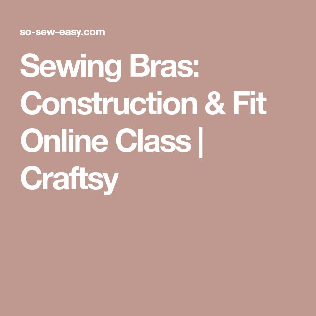 Sewing Bras: Construction & Fit Online Class   Craftsy