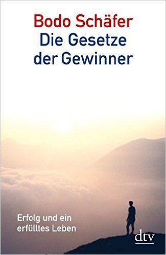 Die Gesetze der Gewinner: Erfolg und ein erfülltes Leben dtv Ratgeber: Amazon.de: Bodo Schäfer: Bücher