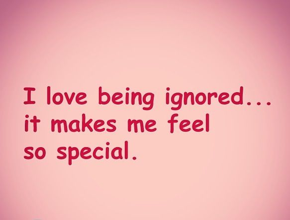 I Love Being Ignored Quotes. QuotesGram