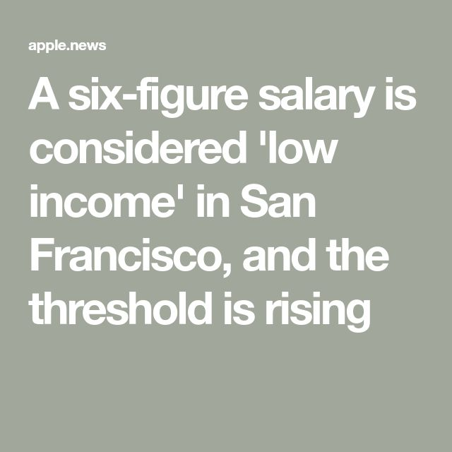 Figure Salary Is Considered Low Income In San Francisco And The Threshold Is Rising Sf Gate Newsworthy Pinterest