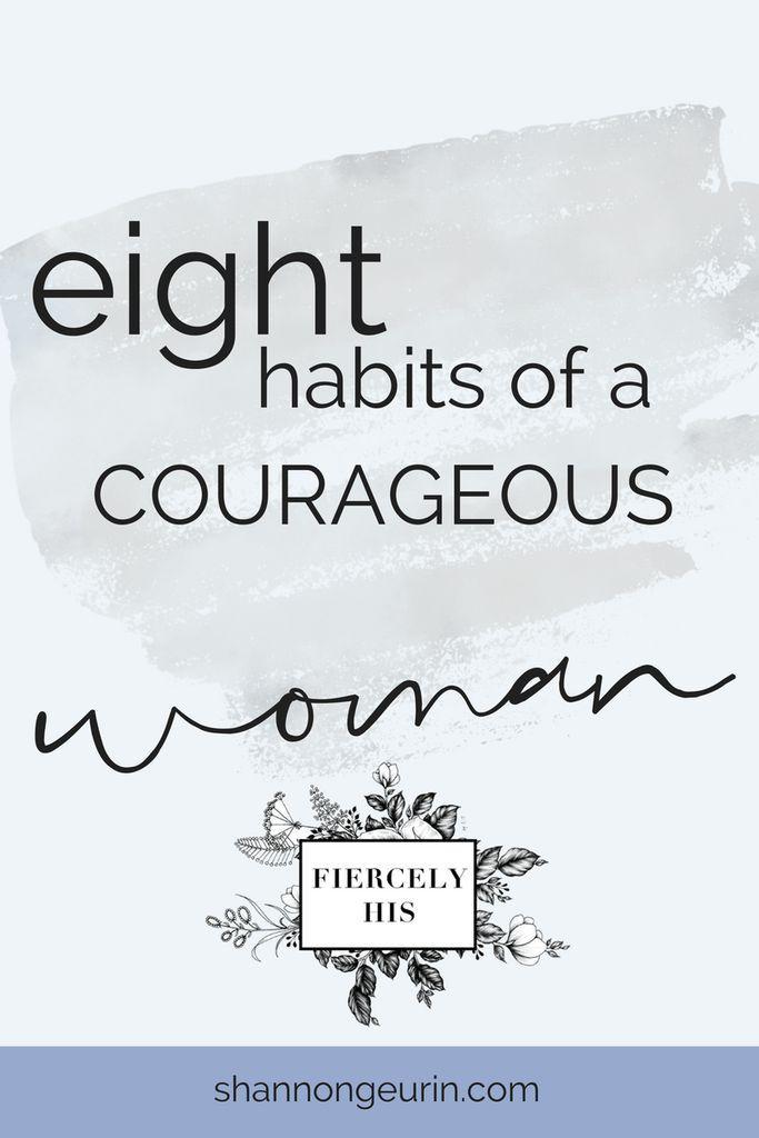 8 Habits Of A Courageous Woman Christian Encouragement