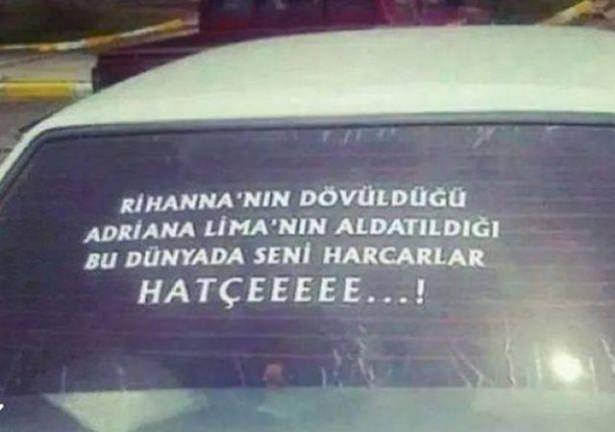 Türklere özgü araba arkası yazıları bu ülkeyi seviyorum yaa :)