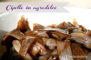 Cipolle in agrodolce al balsamico – Ricetta antipasto o contorno