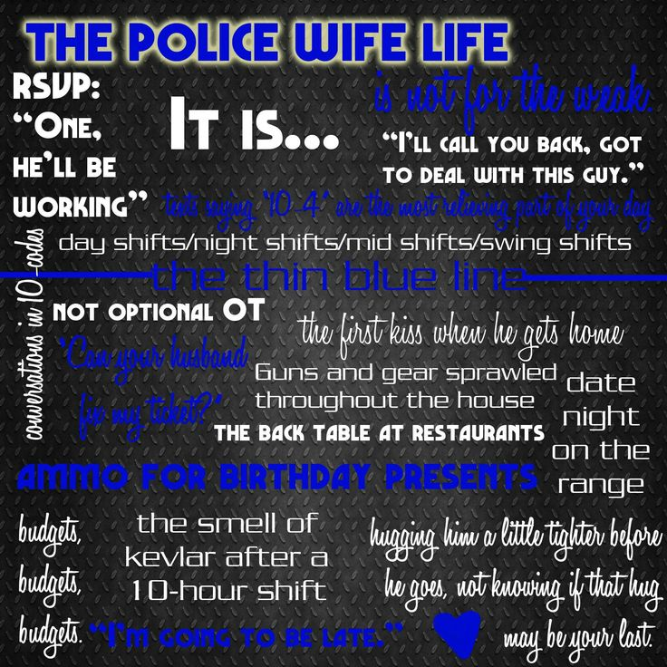 The police wife life. Made this for my hubby. Law enforcement, cops, deputy sheriff, highway patrol, state trooper.
