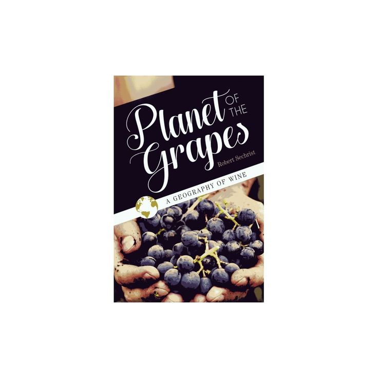 Planet of the Grapes : A Geography of Wine (Hardcover) (Robert Sechrist)