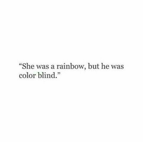 She was a rainbow but he was colorblind