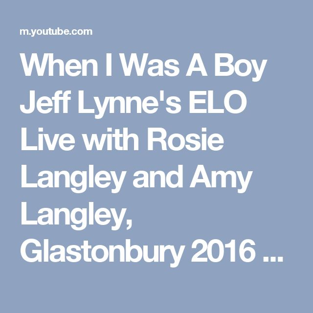 When I Was A Boy Jeff Lynne's ELO Live with Rosie Langley and Amy Langley, Glastonbury 2016 - YouTube