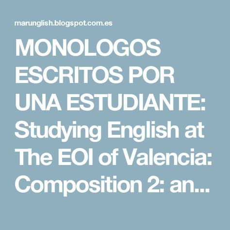 MONOLOGOS ESCRITOS POR UNA ESTUDIANTE: Studying English at The EOI of Valencia: Composition 2: an article expressing my opinion about taking a child to an all-English school