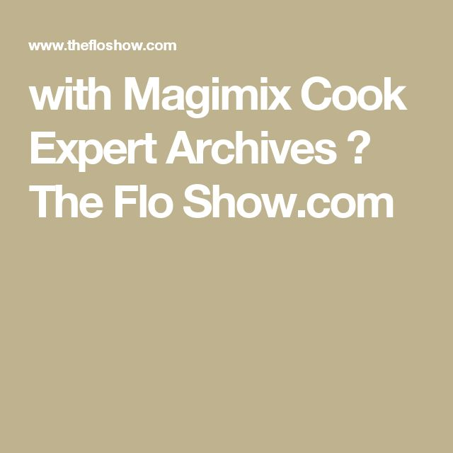 with Magimix Cook Expert Archives ⋆ The Flo Show.com