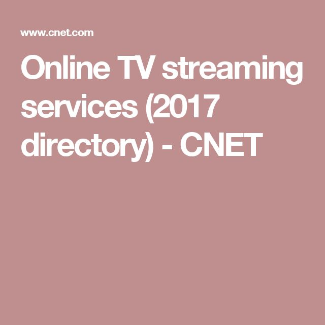 Online TV streaming services (2017 directory) - CNET