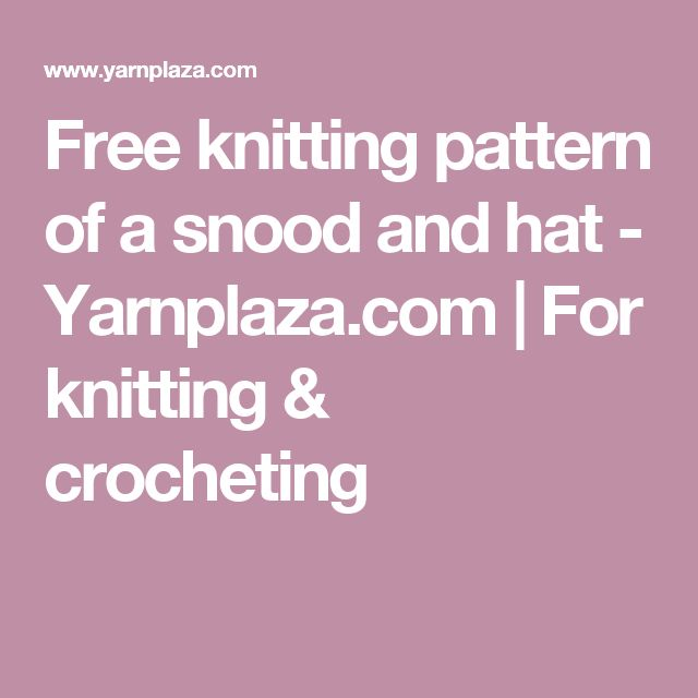 Free knitting pattern of a snood and hat - Yarnplaza.com | For knitting & crocheting
