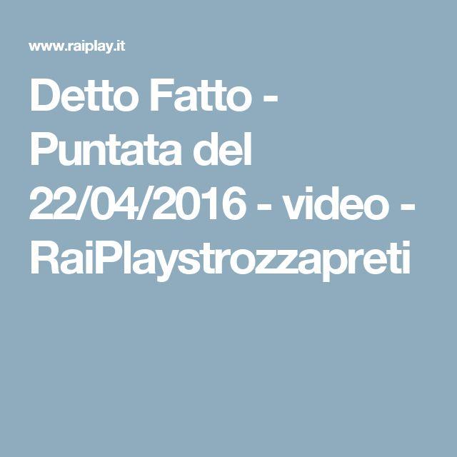 Detto Fatto - Puntata del 22/04/2016 - video - RaiPlaystrozzapreti