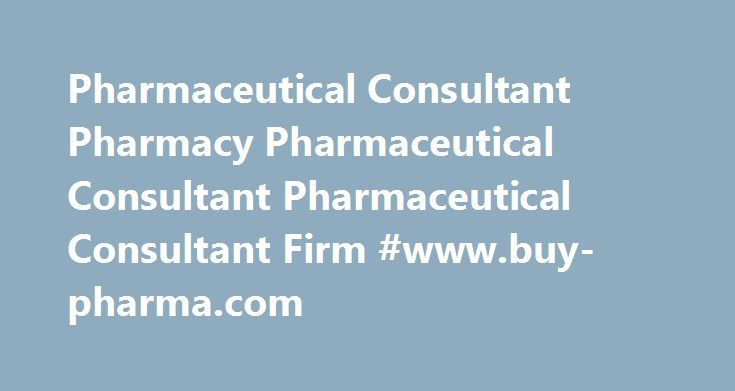 Pharmaceutical Consultant Pharmacy Pharmaceutical Consultant Pharmaceutical Consultant Firm #www.buy-pharma.com http://pharmacy.nef2.com/pharmaceutical-consultant-pharmacy-pharmaceutical-consultant-pharmaceutical-consultant-firm-www-buy-pharma-com/  #pharma consultant # Maximize the effectiveness of your sales force? Coach product management? Slow the erosion of patent expired products? Reduce the cost of company meetings? Position your products for the highest rates of return? Establish a…