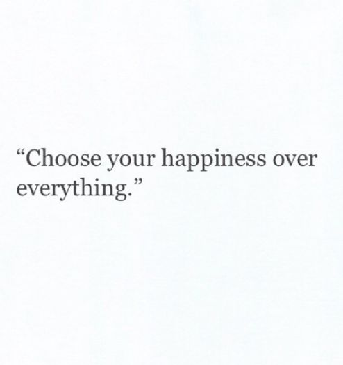 No, you don't!!!  What type of self absorbed person finds her own happiness above others?  You are you, that should put a smile on your face.  Never place yourself first, that makes you a narcissist, for they place their own happiness before others. ;)