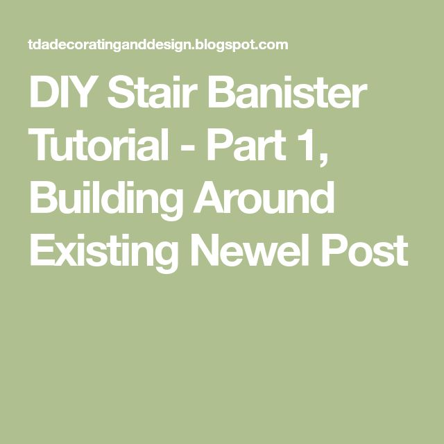 DIY Stair Banister Tutorial - Part 1, Building Around Existing Newel Post