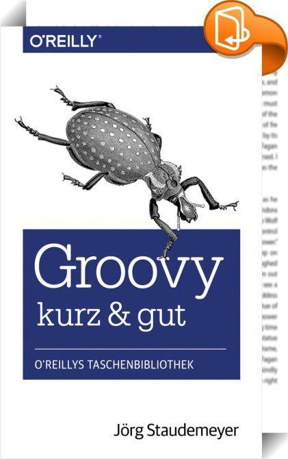Groovy – kurz & gut    :  Groovy ist eine dynamische Programmiersprache für die JVM, die unter Java-Entwicklern immer beliebter wird. Groovy erweitert Java um spannende neue Features, die von Sprachen wie Python und Ruby inspiriert sind, und greift gleichzeitig auf die Stärken von Java zurück. Dieses verständliche Buch richtet sich an Java-Entwickler, die einen schnellen Einstieg in die Arbeit mit Groovy suchen. Es macht Sie mit den konzeptionellen Grundlagen der Sprache, ihrer Syntax ...