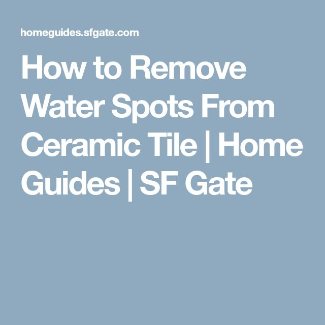 How to Remove Water Spots From Ceramic Tile | Home Guides | SF Gate
