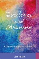 Evidence and meaning : a theory of historical studies / Jörn Rüsen ; translated from the German by Diane Kerns and Katie Digan Edition 	English-language edition Publication 	New York : Berghahn Books, 2017