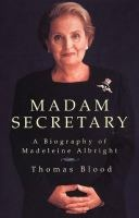 Madam Secretary: A Biography of Madeleine Albright, by Thomas Blood #women #history