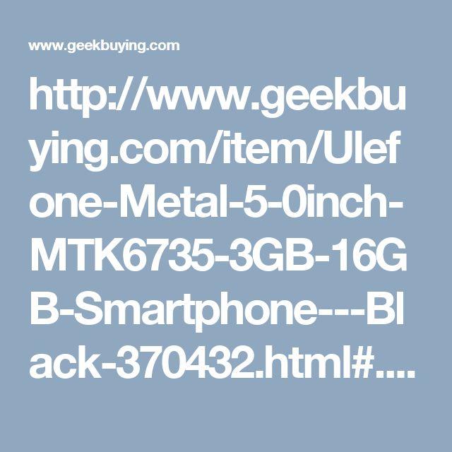 http://www.geekbuying.com/item/Ulefone-Metal-5-0inch-MTK6735-3GB-16GB-Smartphone---Black-370432.html#.WMecQ-cG7Ss.pinterest_share