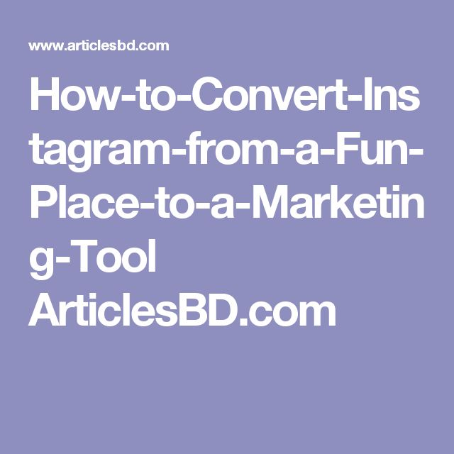 How-to-Convert-Instagram-from-a-Fun-Place-to-a-Marketing-Tool ArticlesBD.com