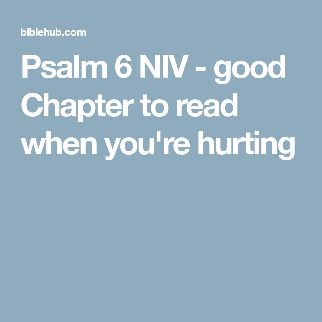 Psalm 6 NIV - good Chapter to read when you're hurting