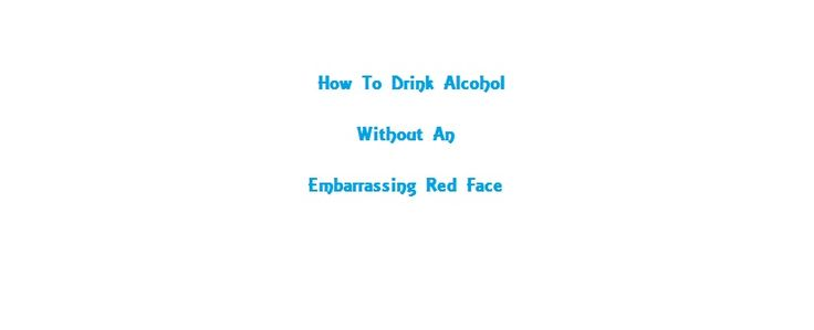 Do You Get Embarrassing Red Face When You Drink Alcohol?  Imagine finally being able to #drink #alcohol without an embarrassing red face. Because, unlike pills that will only partially address your symptoms, this treatment program is designed to eradicate the root cause of your red face and allow you to use the formula as soon as tonight without having to wait several weeks for shipping.   #redface #faceflush #asianflush