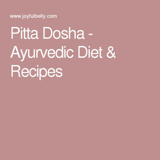 Pitta Dosha - Ayurvedic Diet & Recipes