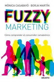 Fuzzy Marketing: Cómo comprender al consumidor camaleónico  Mónica Casabayó. Máis información no catálogo: http://kmelot.biblioteca.udc.es/record=b1437495~S13*gag