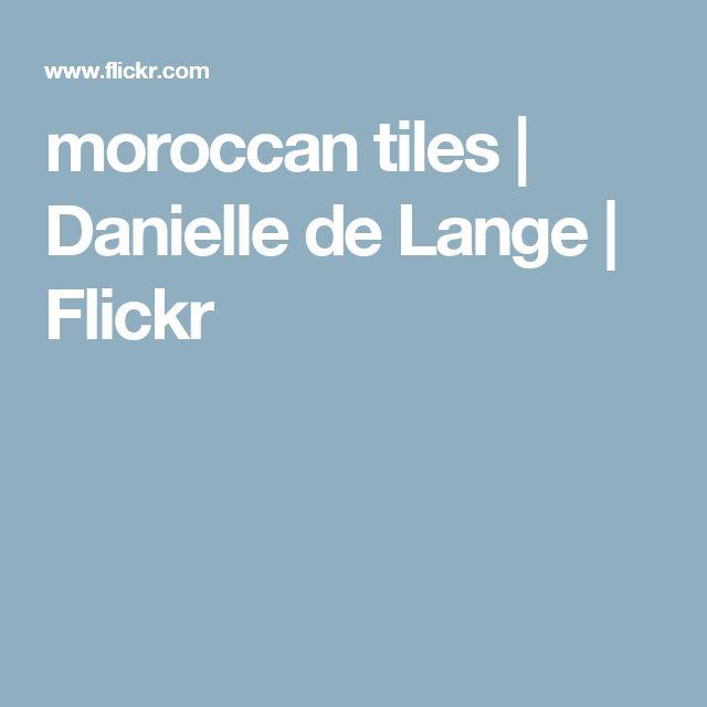 moroccan tiles | Danielle de Lange | Flickr
