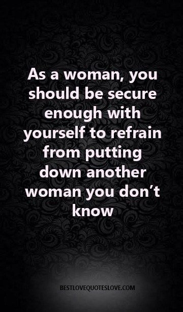 As a woman, you should be secure enough with yourself to refrain from putting down another woman you don't know