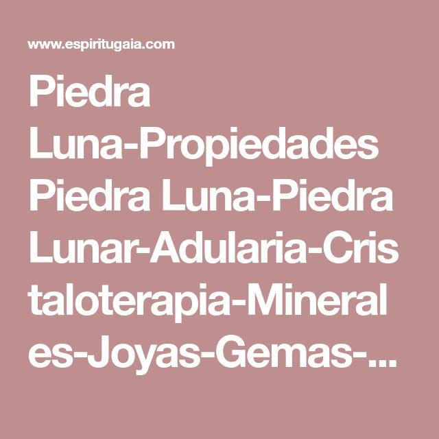 Piedra Luna-Propiedades Piedra Luna-Piedra Lunar-Adularia-Cristaloterapia-Minerales-Joyas-Gemas-Gemoterapia-Cuarzo-Cuarzos