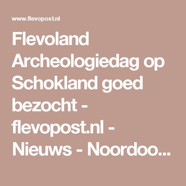 Flevoland Archeologiedag op Schokland goed bezocht - flevopost.nl - Nieuws - Noordoostpolder
