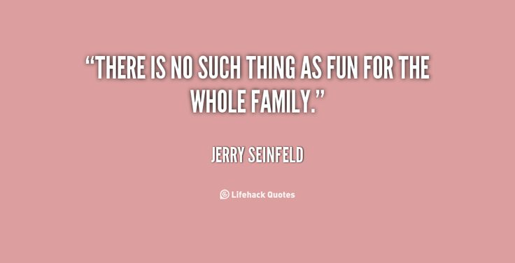 Jerry Seinfeld - AMEN! Someone always manages to make things miserable for everyone else!