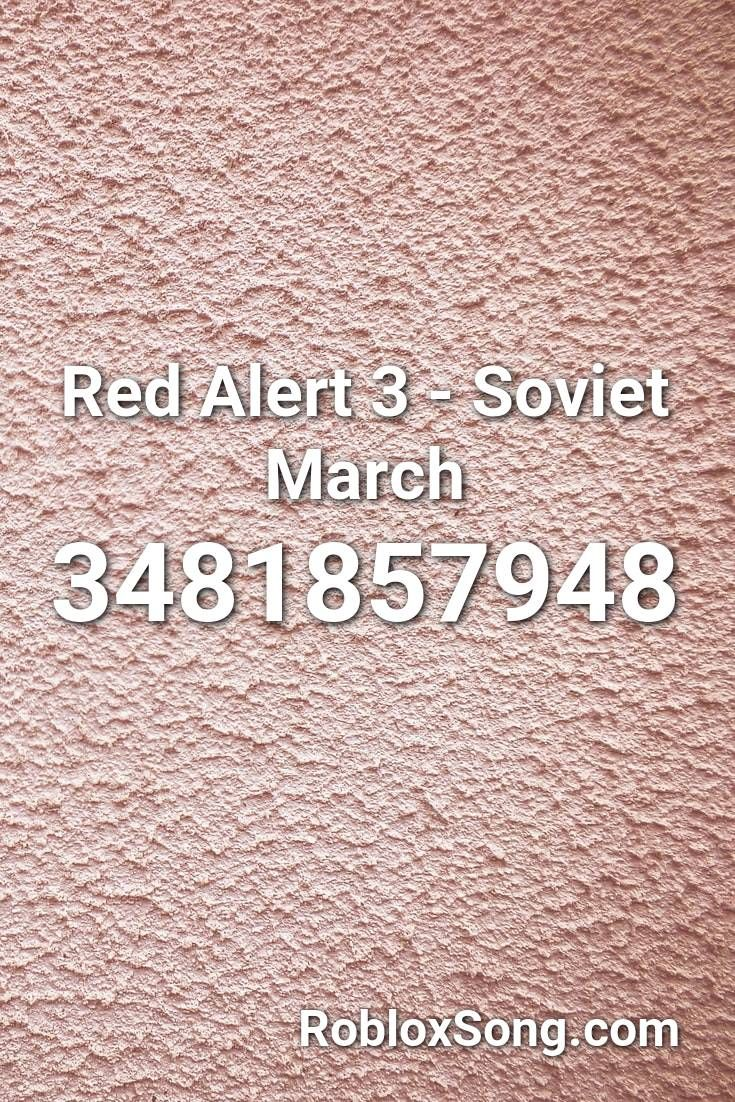 Red Alert 3 Soviet March Roblox Id Roblox Music Codes In 2020