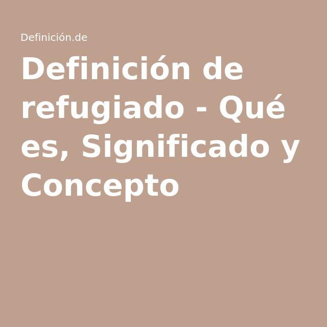 Definición de refugiado - Qué es, Significado y Concepto