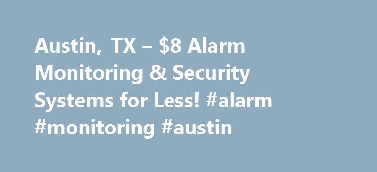 Austin, TX – $8 Alarm Monitoring & Security Systems for Less! #alarm #monitoring #austin http://minnesota.remmont.com/austin-tx-8-alarm-monitoring-security-systems-for-less-alarm-monitoring-austin/  # Austin, TX Home Alarm Monitoring & DIY Wireless Security Systems Why GEOARM? No-TERM Contract Alarm Monitoring Never Price Increases or Hidden Fees A+ Rated by the Better Business Bureau Professional Central Station Services FREE Lifetime Technical Support About Nationwide Alarm Monitoring…