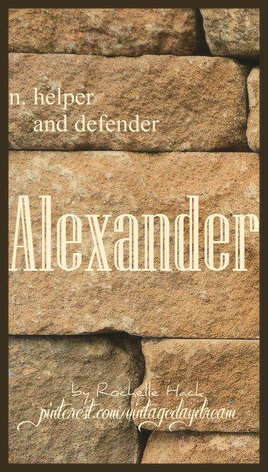 Baby Boy Name: Alexander. Meaning: Helper and Defender. Origin: Ancient Greek. https://www.pinterest.com/vintagedaydream/baby-names/