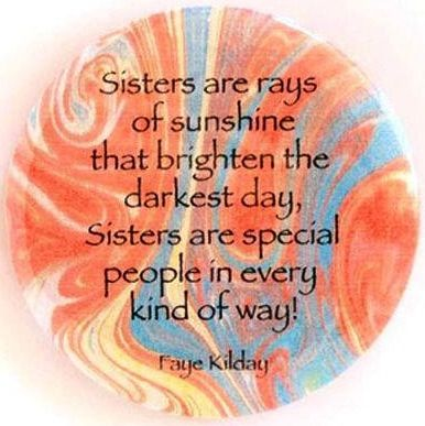Sisters quote via Carol's Country Sunshine on Facebook