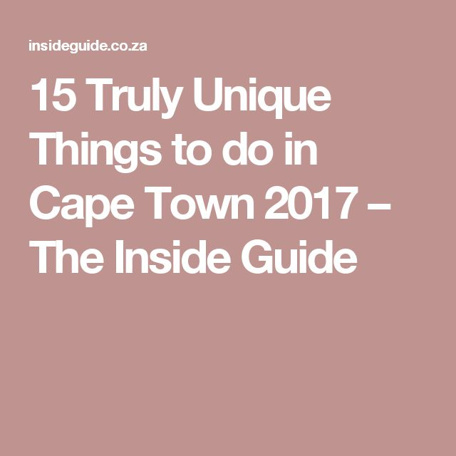 15 Truly Unique Things to do in Cape Town 2017 – The Inside Guide
