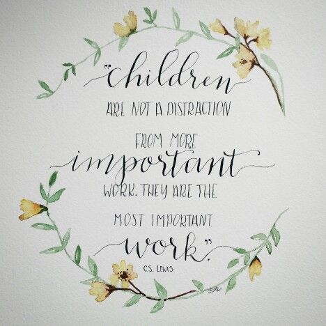 Children Are Not A Distraction From More Important Work Hand Lettered Calligraphy Quote By C Lewis With Watercolor Flowers And Feathers Art