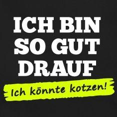 """Sprüche T-Shirt """"Ich bin so gut drauf - ich könnte kotzen"""" 2c [neon gelb]"""