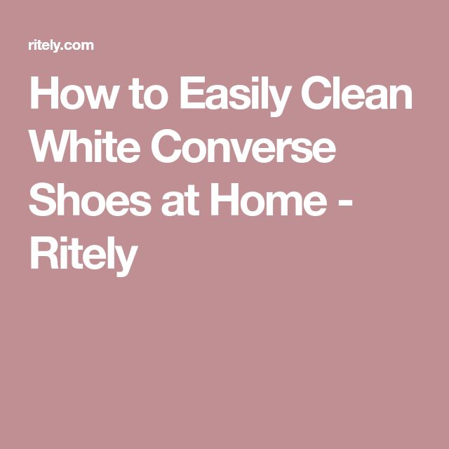 How to Easily Clean White Converse Shoes at Home - Ritely