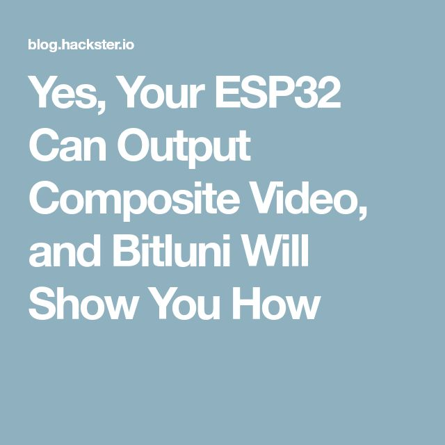 Yes, Your ESP32 Can Output Composite Video, and Bitluni Will Show You How