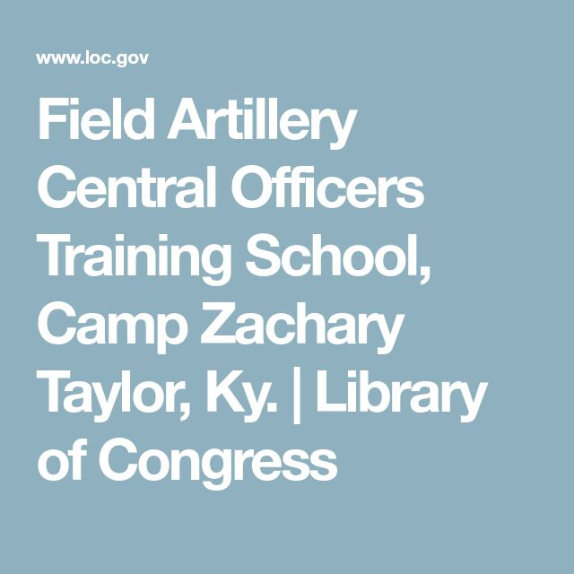 Field Artillery Central Officers Training School, Camp Zachary Taylor, Ky.  | Library of Congress